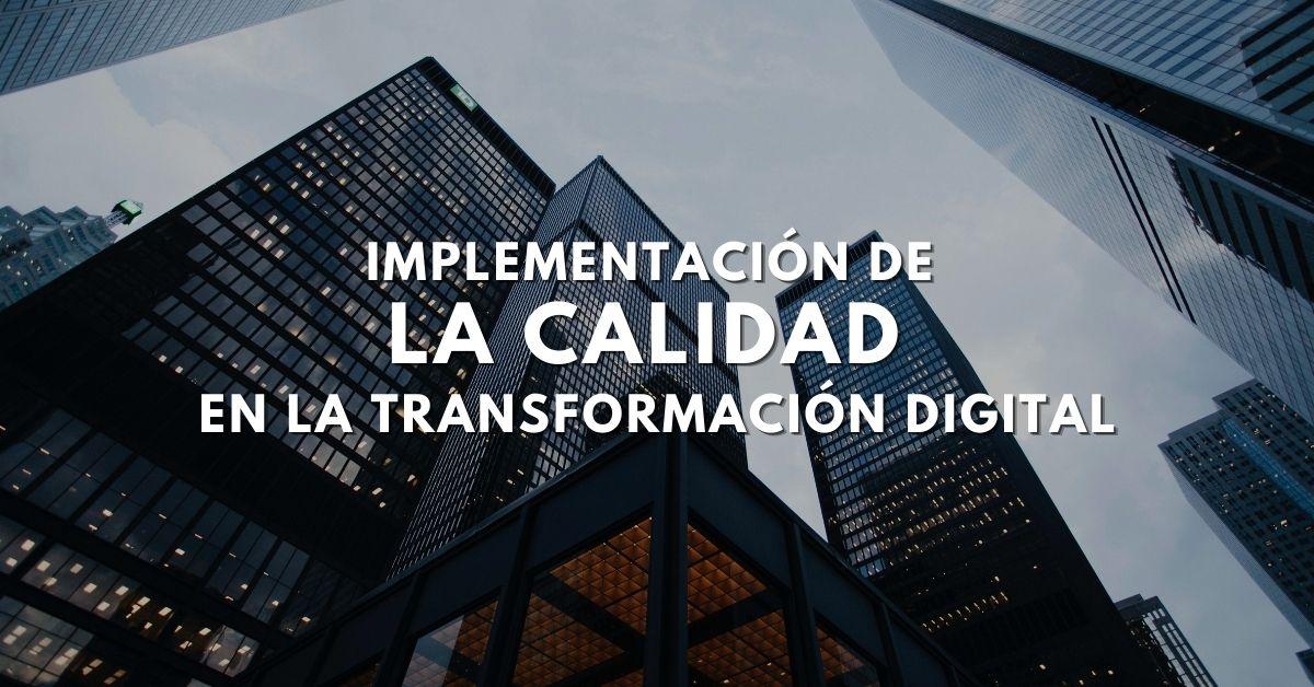 Implementación de la Calidad en la Transformación Digjtal