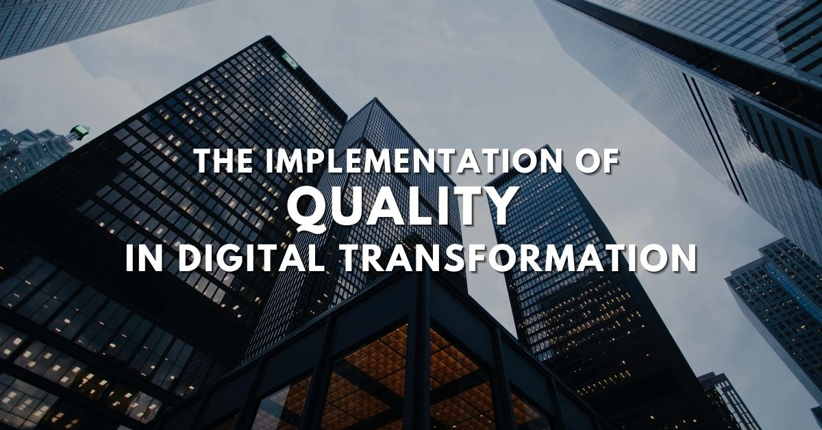 The implementation of quality in Digital Transformation